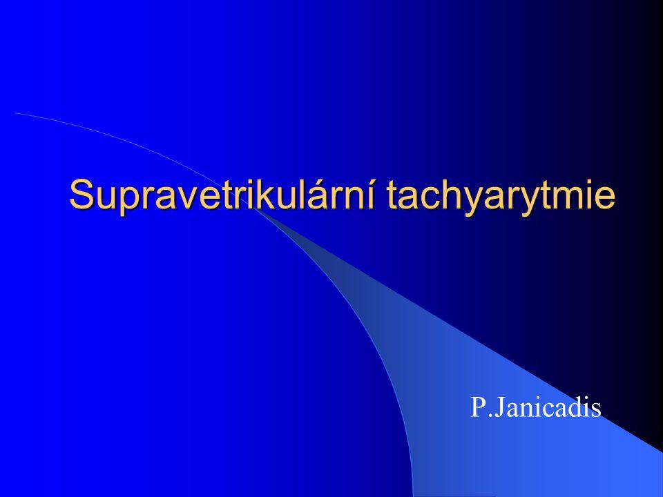 Supravetrikulární tachyarytmie P.Janicadis
