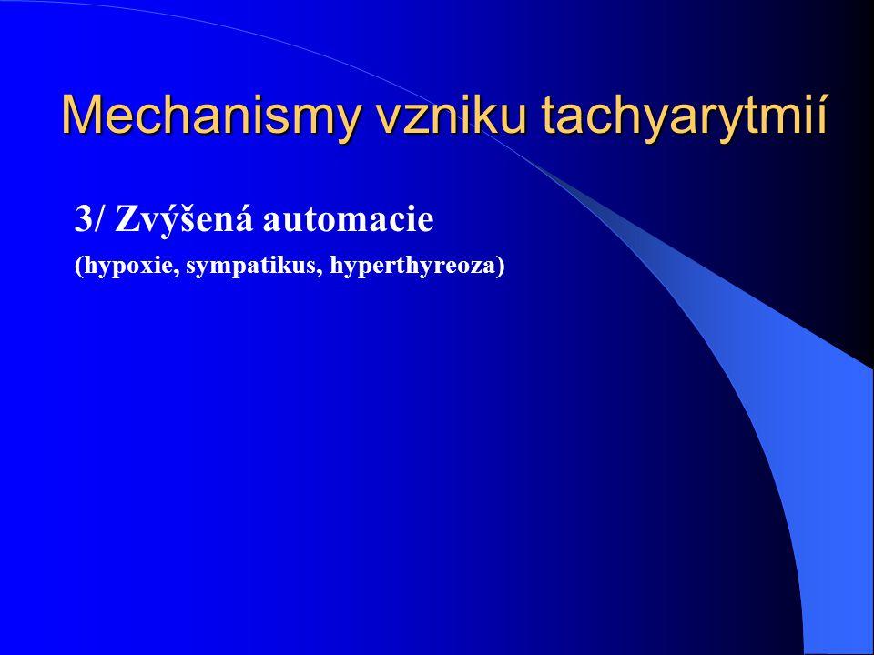 3/ Zvýšená automacie (hypoxie, sympatikus, hyperthyreoza) Mechanismy vzniku tachyarytmií