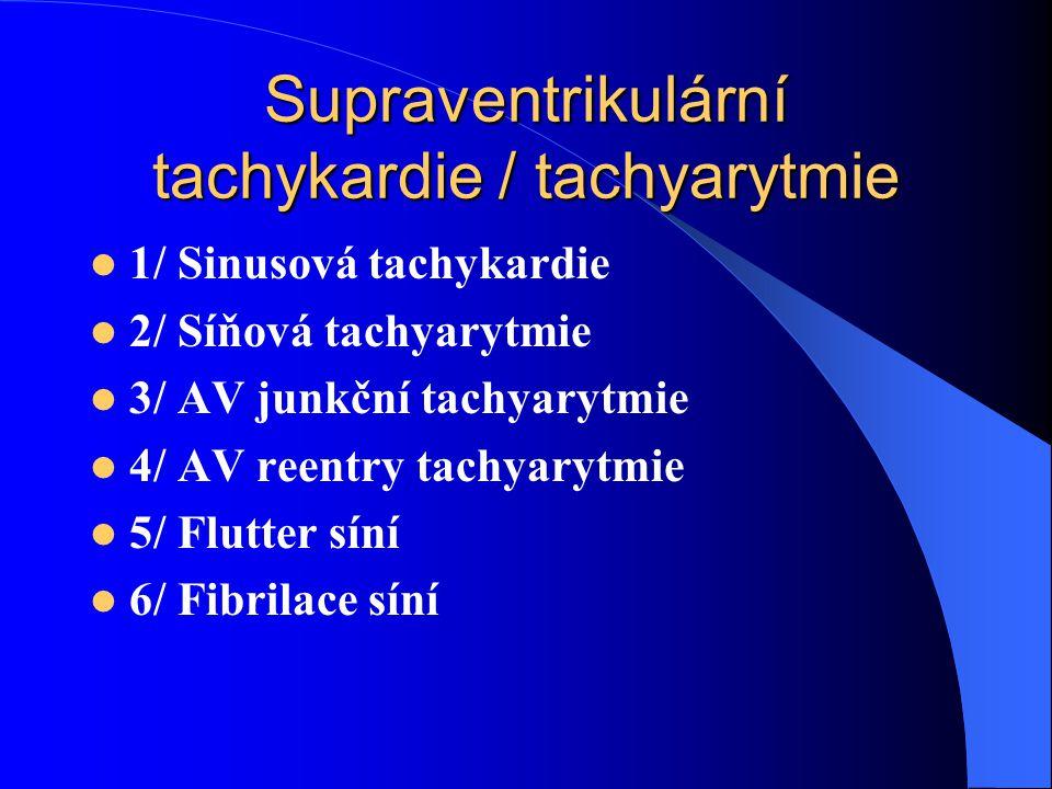 Supraventrikulární tachykardie / tachyarytmie 1/ Sinusová tachykardie 2/ Síňová tachyarytmie 3/ AV junkční tachyarytmie 4/ AV reentry tachyarytmie 5/ Flutter síní 6/ Fibrilace síní