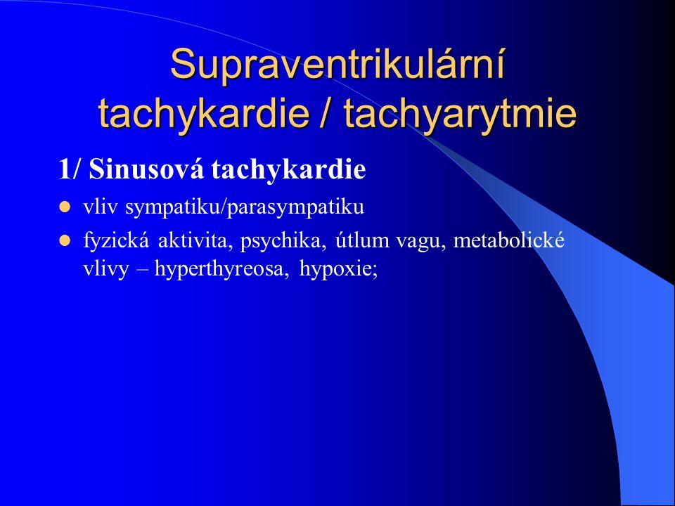 Supraventrikulární tachykardie / tachyarytmie 1/ Sinusová tachykardie vliv sympatiku/parasympatiku fyzická aktivita, psychika, útlum vagu, metabolické vlivy – hyperthyreosa, hypoxie;