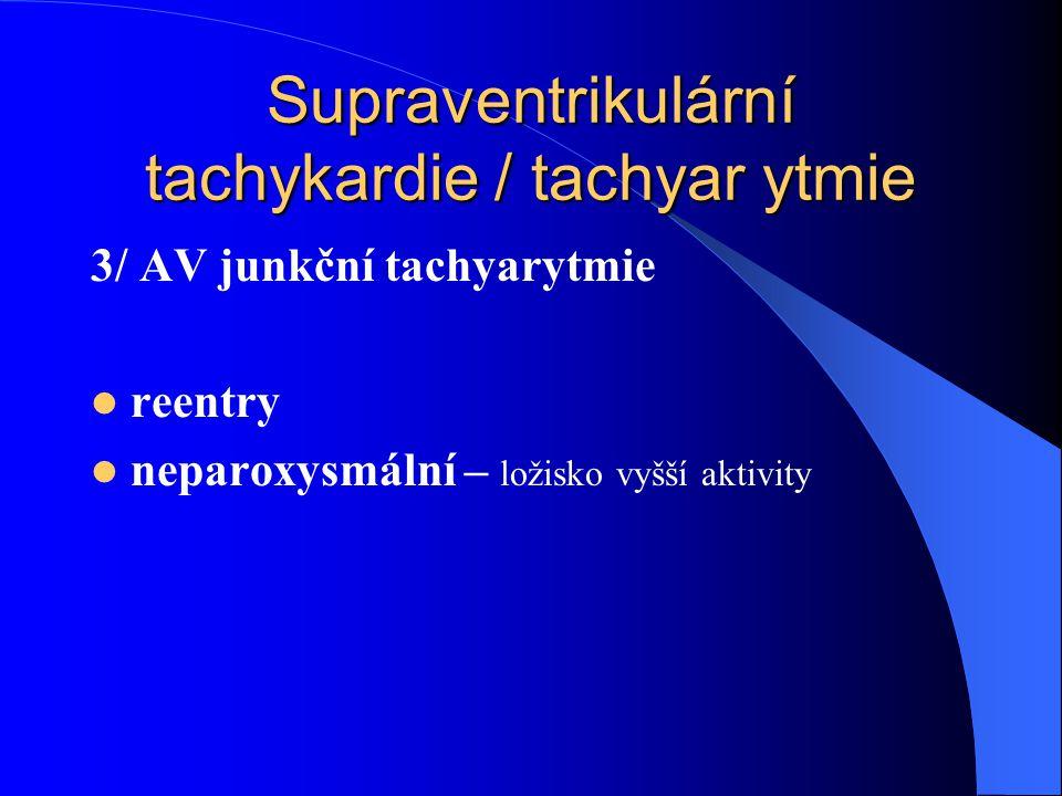 Supraventrikulární tachykardie / tachyar ytmie 3/ AV junkční tachyarytmie reentry neparoxysmální – ložisko vyšší aktivity