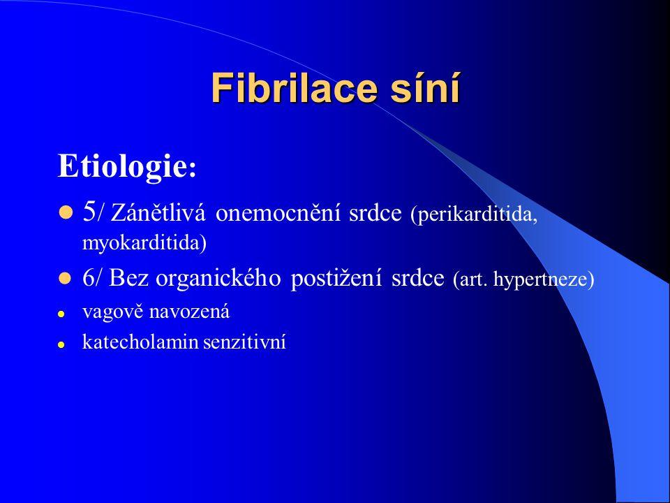 Fibrilace síní Etiologie : 5 / Zánětlivá onemocnění srdce (perikarditida, myokarditida) 6/ Bez organického postižení srdce (art.