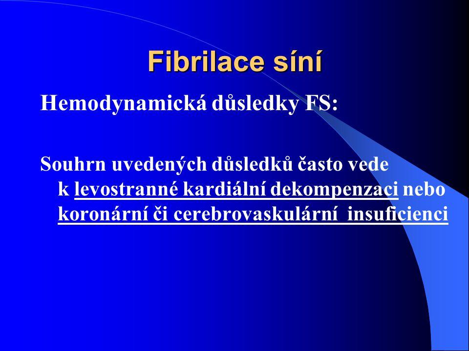 Fibrilace síní Hemodynamická důsledky FS: Souhrn uvedených důsledků často vede k levostranné kardiální dekompenzaci nebo koronární či cerebrovaskulární insuficienci
