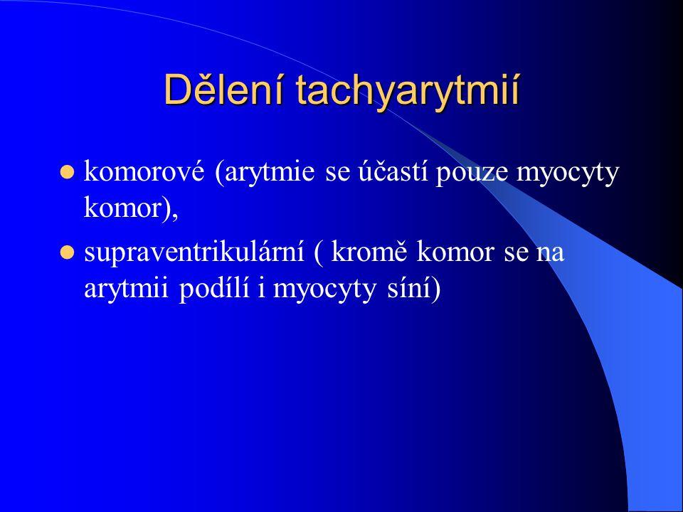 Dělení tachyarytmií komorové (arytmie se účastí pouze myocyty komor), supraventrikulární ( kromě komor se na arytmii podílí i myocyty síní)