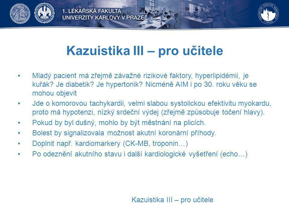 Kazuistika III – pro učitele Mladý pacient má zřejmě závažné rizikové faktory, hyperlipidémii, je kuřák.