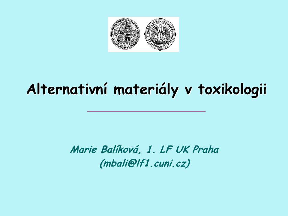 Alternativní materiály v toxikologii Alternativní materiály v toxikologii _____________________ Marie Balíková, 1. LF UK Praha (mbali@lf1.cuni.cz)