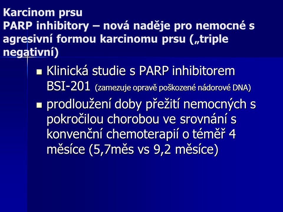 """Karcinom prsu PARP inhibitory – nová naděje pro nemocné s agresivní formou karcinomu prsu (""""triple negativní) Klinická studie s PARP inhibitorem BSI-2"""