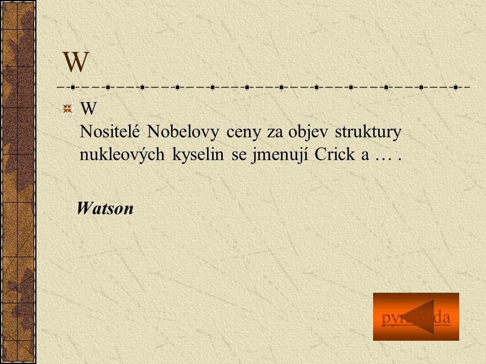 W W Nositelé Nobelovy ceny za objev struktury nukleových kyselin se jmenují Crick a ….
