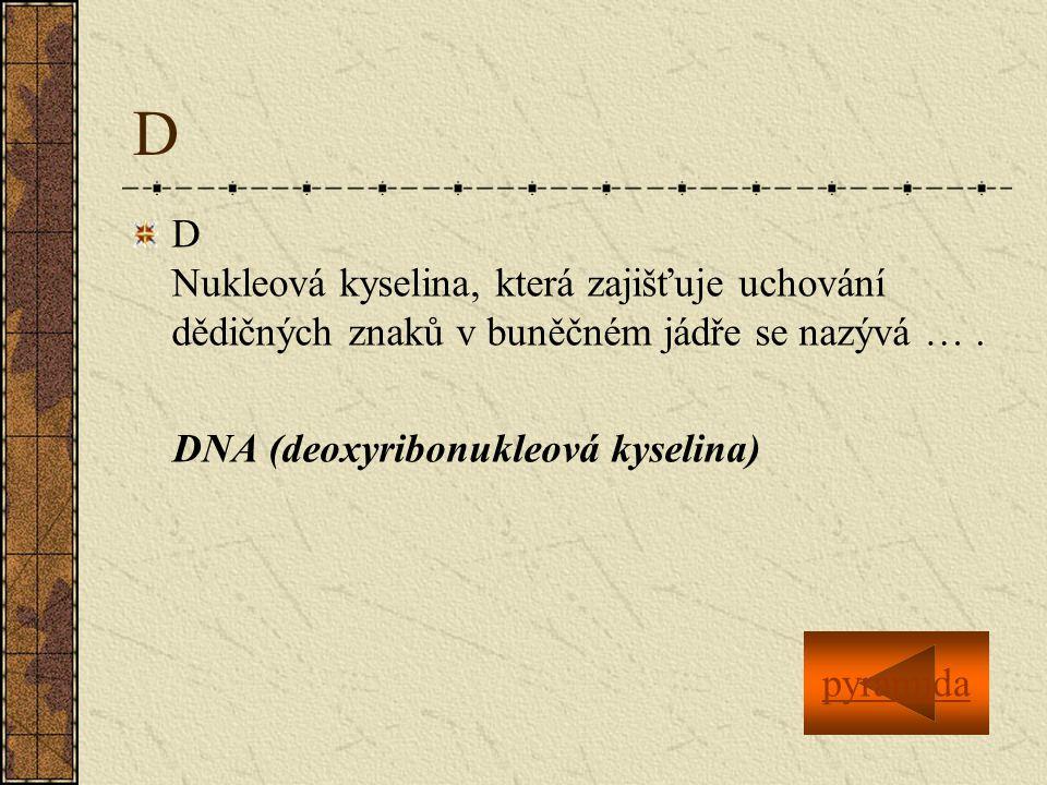 D D Nukleová kyselina, která zajišťuje uchování dědičných znaků v buněčném jádře se nazývá ….