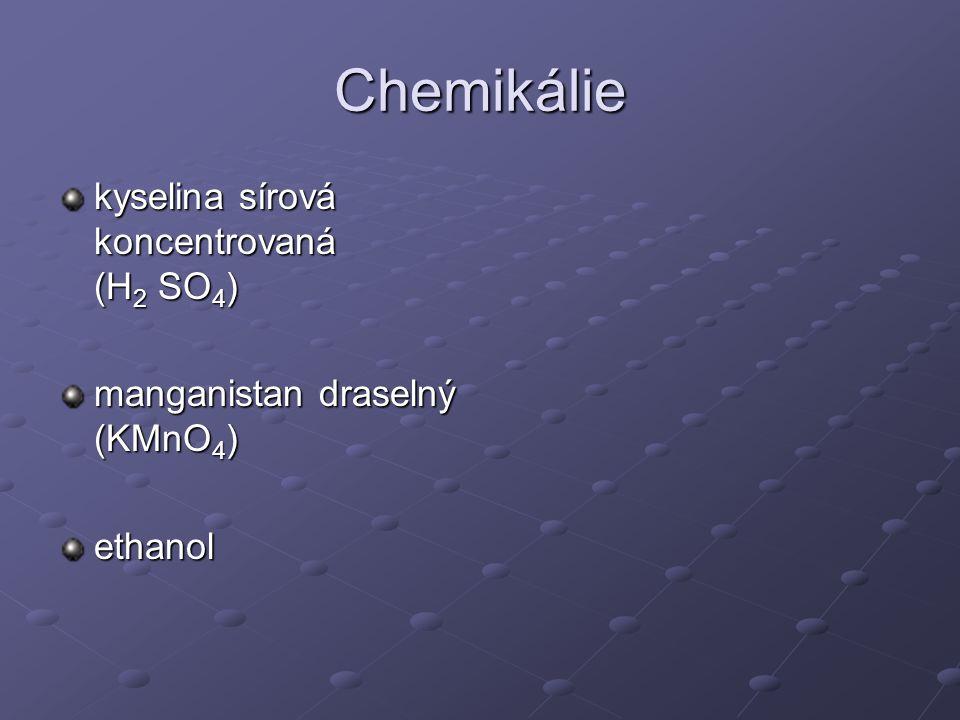 Chemikálie kyselina sírová koncentrovaná (H 2 SO 4 ) manganistan draselný (KMnO 4 ) ethanol