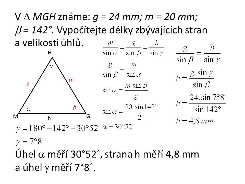 V  MGH známe: g = 24 mm; m = 20 mm;  = 142°.