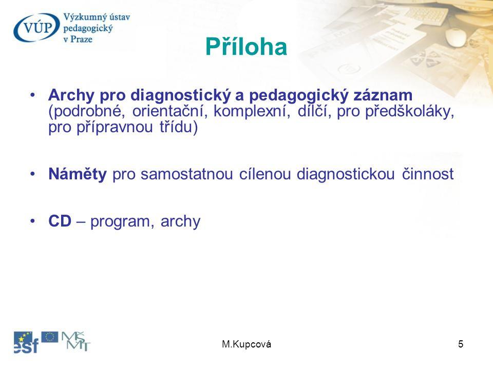 M.Kupcová5 Příloha Archy pro diagnostický a pedagogický záznam (podrobné, orientační, komplexní, dílčí, pro předškoláky, pro přípravnou třídu) Náměty