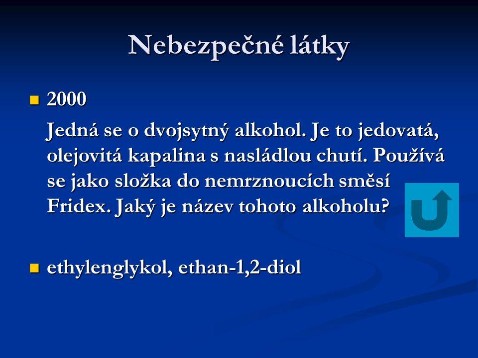 Nebezpečné látky 2000 2000 Jedná se o dvojsytný alkohol. Je to jedovatá, olejovitá kapalina s nasládlou chutí. Používá se jako složka do nemrznoucích