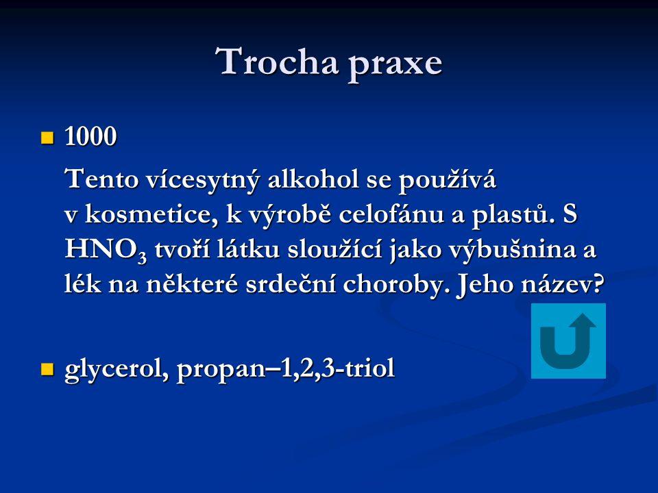 Trocha praxe 1000 1000 Tento vícesytný alkohol se používá v kosmetice, k výrobě celofánu a plastů. S HNO 3 tvoří látku sloužící jako výbušnina a lék n