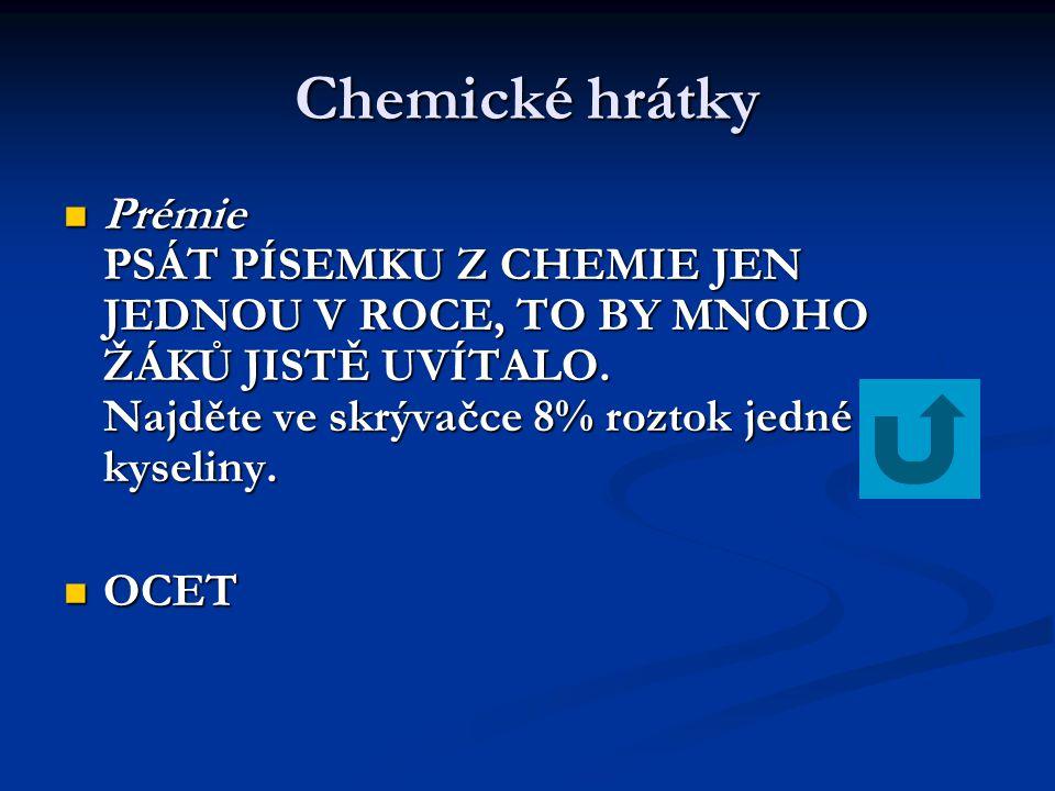 Chemické hrátky Prémie PSÁT PÍSEMKU Z CHEMIE JEN JEDNOU V ROCE, TO BY MNOHO ŽÁKŮ JISTĚ UVÍTALO. Najděte ve skrývačce 8% roztok jedné kyseliny. Prémie