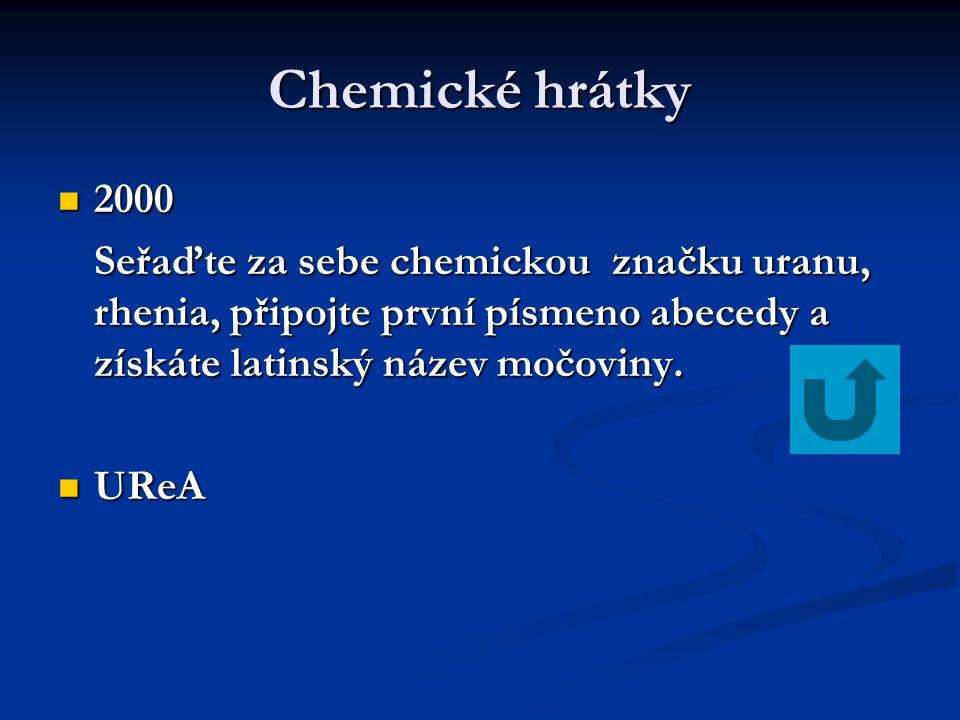 Chemické hrátky 2000 2000 Seřaďte za sebe chemickou značku uranu, rhenia, připojte první písmeno abecedy a získáte latinský název močoviny. UReA UReA
