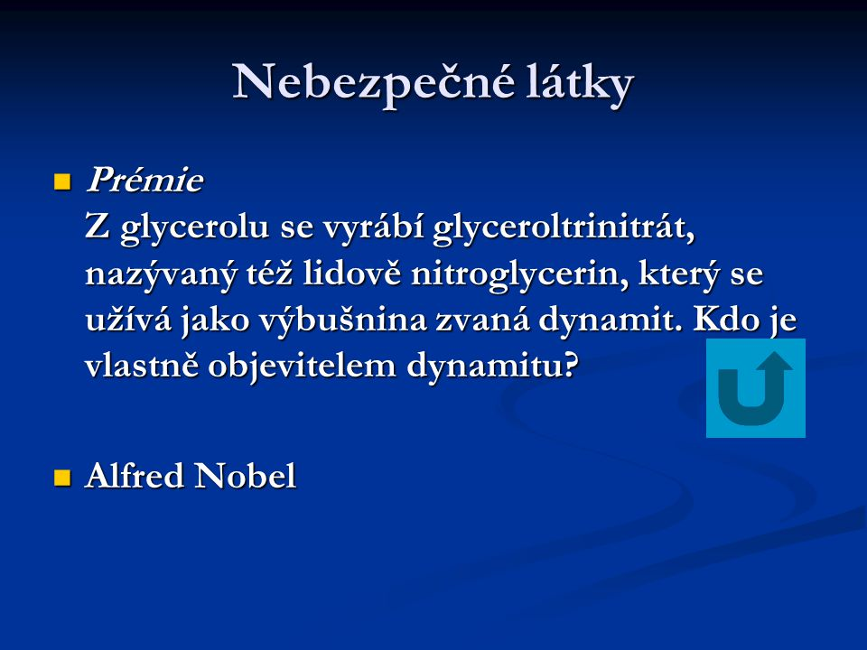 Nebezpečné látky Prémie Z glycerolu se vyrábí glyceroltrinitrát, nazývaný též lidově nitroglycerin, který se užívá jako výbušnina zvaná dynamit. Kdo j
