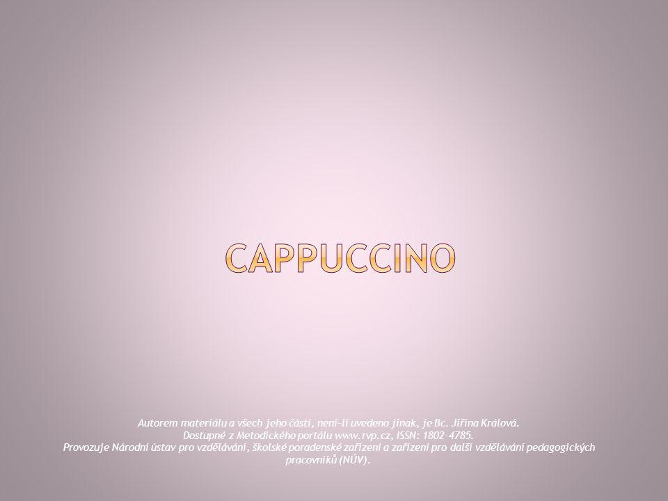  Cappuccino se připravuje s espressa (30 ml), které zalijeme našlehaným mlékem.