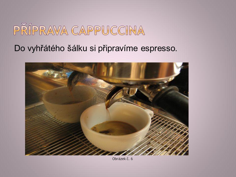 Do vyhřátého šálku si připravíme espresso. Obrázek č. 6