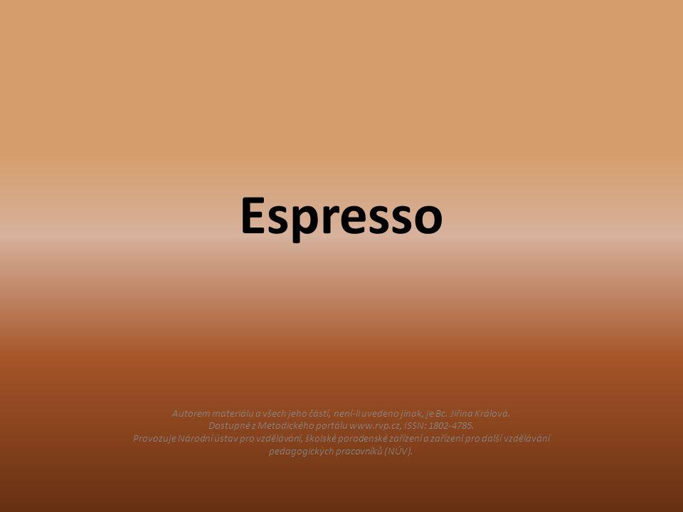 Espresso Autorem materiálu a všech jeho částí, není-li uvedeno jinak, je Bc. Jiřina Králová. Dostupné z Metodického portálu www.rvp.cz, ISSN: 1802-478