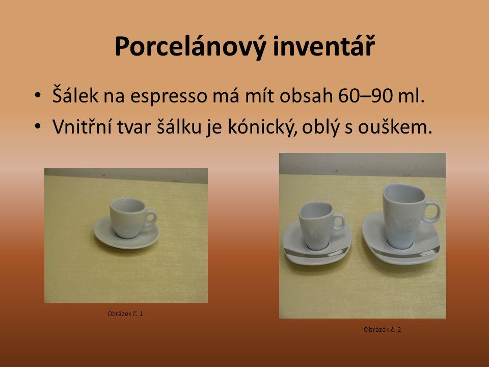 Porcelánový inventář Šálek na espresso má mít obsah 60–90 ml. Vnitřní tvar šálku je kónický, oblý s ouškem. Obrázek č. 1 Obrázek č. 2