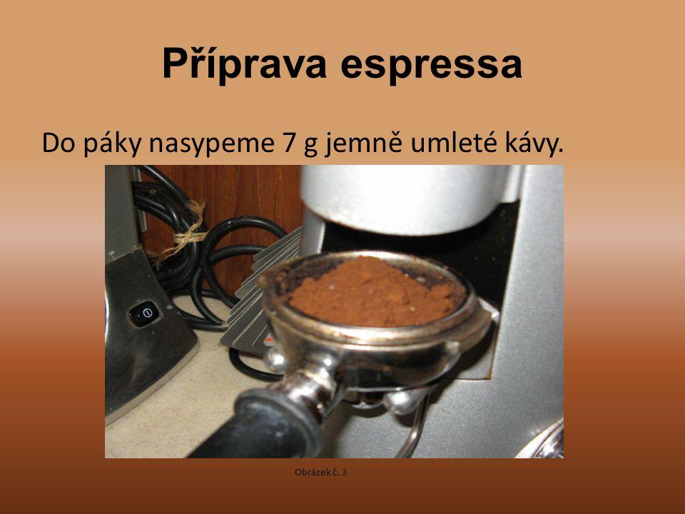 Příprava espressa Do páky nasypeme 7 g jemně umleté kávy. Obrázek č. 3
