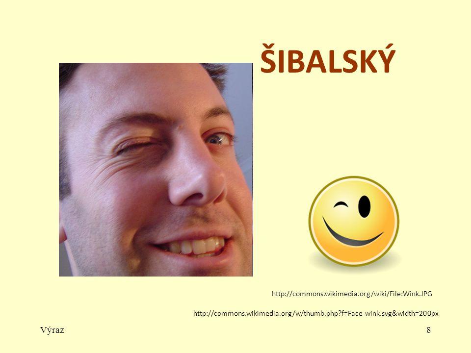 Výraz8 ŠIBALSKÝ http://commons.wikimedia.org/w/thumb.php?f=Face-wink.svg&width=200px http://commons.wikimedia.org/wiki/File:Wink.JPG