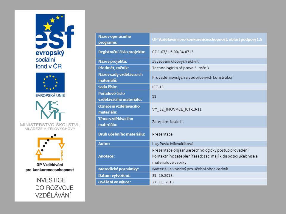Název operačního programu: OP Vzdělávání pro konkurenceschopnost, oblast podpory 1.5 Registrační číslo projektu:CZ.1.07/1.5.00/34.0713 Název projektu:Zvyšování klíčových aktivit Předmět, ročník:Technologická příprava 3.