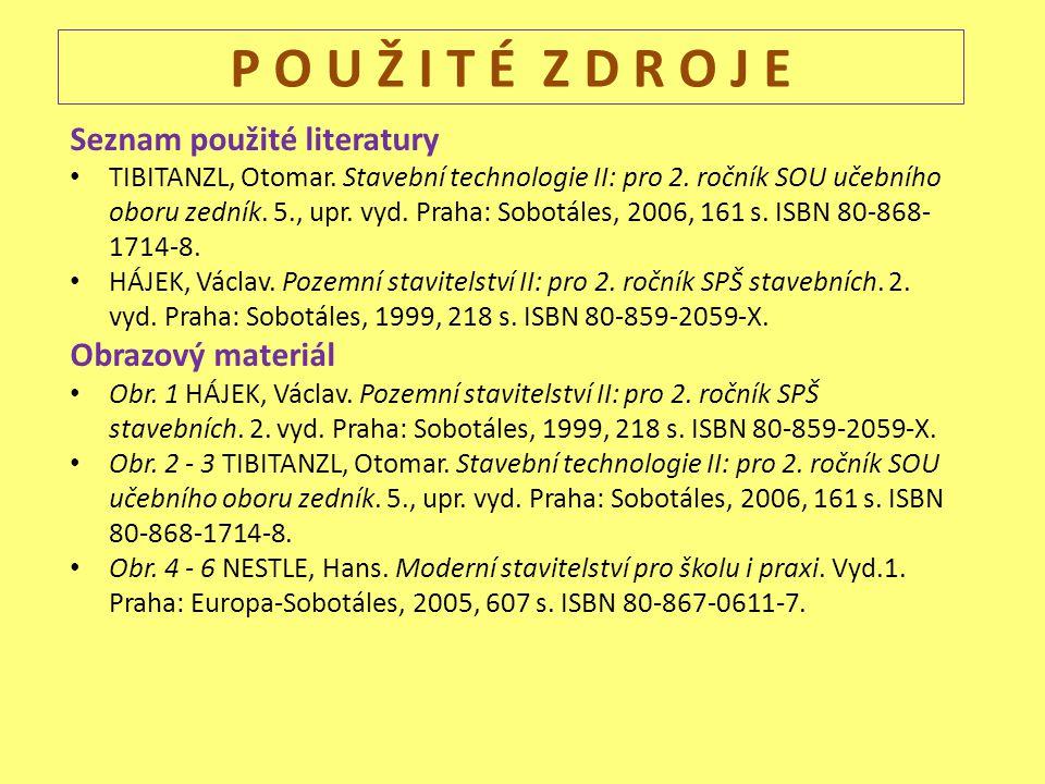 P O U Ž I T É Z D R O J E Seznam použité literatury TIBITANZL, Otomar. Stavební technologie II: pro 2. ročník SOU učebního oboru zedník. 5., upr. vyd.