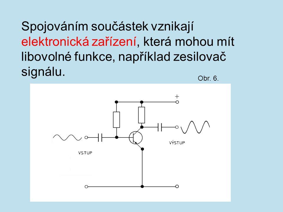 Spojováním součástek vznikají elektronická zařízení, která mohou mít libovolné funkce, například zesilovač signálu. Obr. 6.