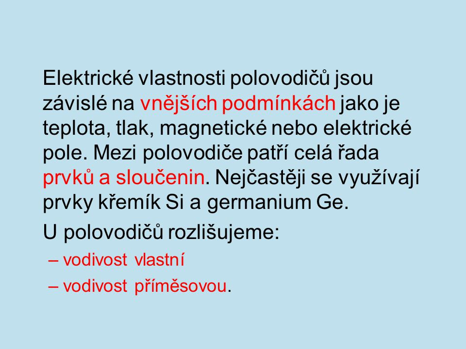 Elektrické vlastnosti polovodičů jsou závislé na vnějších podmínkách jako je teplota, tlak, magnetické nebo elektrické pole. Mezi polovodiče patří cel