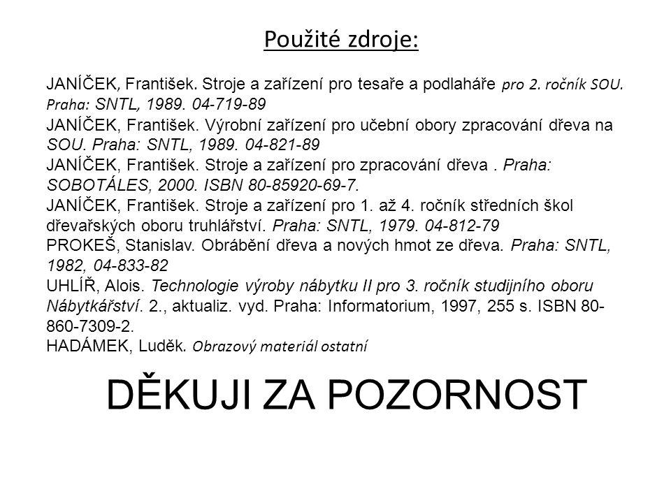 DĚKUJI ZA POZORNOST Použité zdroje: JANÍČEK, František. Stroje a zařízení pro tesaře a podlaháře pro 2. ročník SOU. Praha: SNTL, 1989. 04 - 719-89 JAN