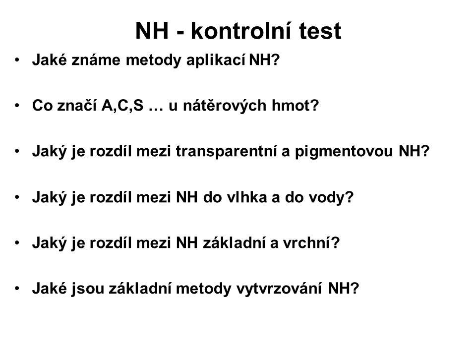NH - kontrolní test Jaké známe metody aplikací NH? Co značí A,C,S … u nátěrových hmot? Jaký je rozdíl mezi transparentní a pigmentovou NH? Jaký je roz