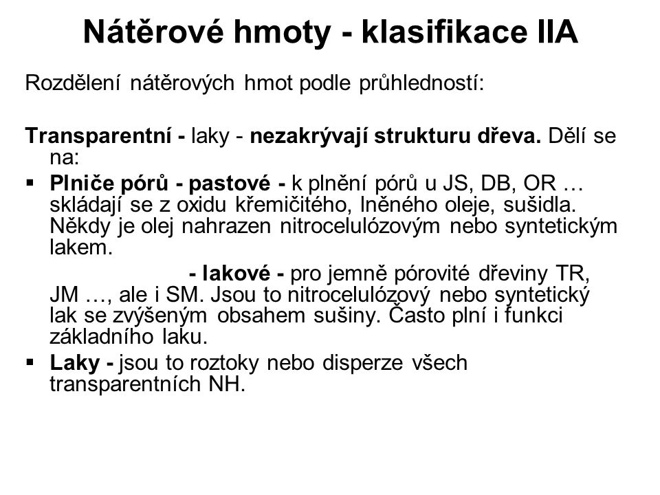 Nátěrové hmoty - klasifikace IIA Rozdělení nátěrových hmot podle průhledností: Transparentní - laky - nezakrývají strukturu dřeva. Dělí se na:  Plnič