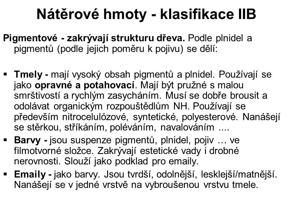 Nátěrové hmoty - klasifikace IIB Pigmentové - zakrývají strukturu dřeva. Podle plnidel a pigmentů (podle jejich poměru k pojivu) se dělí:  Tmely - ma