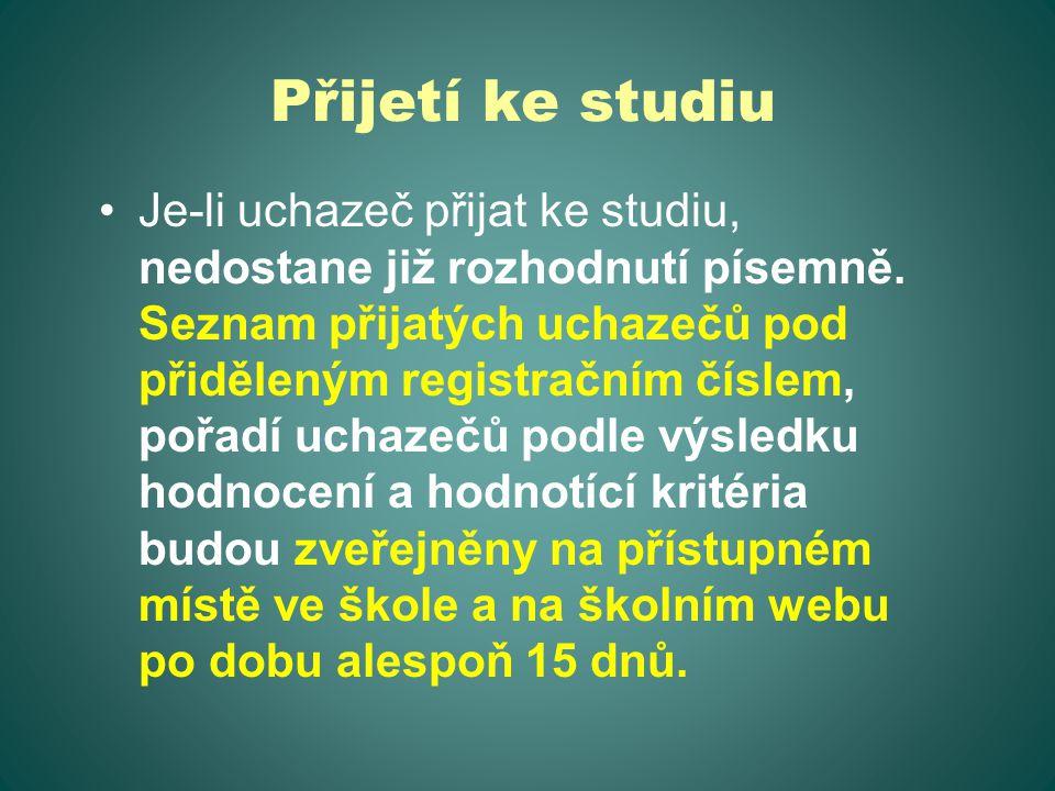 Přijetí ke studiu Je-li uchazeč přijat ke studiu, nedostane již rozhodnutí písemně.