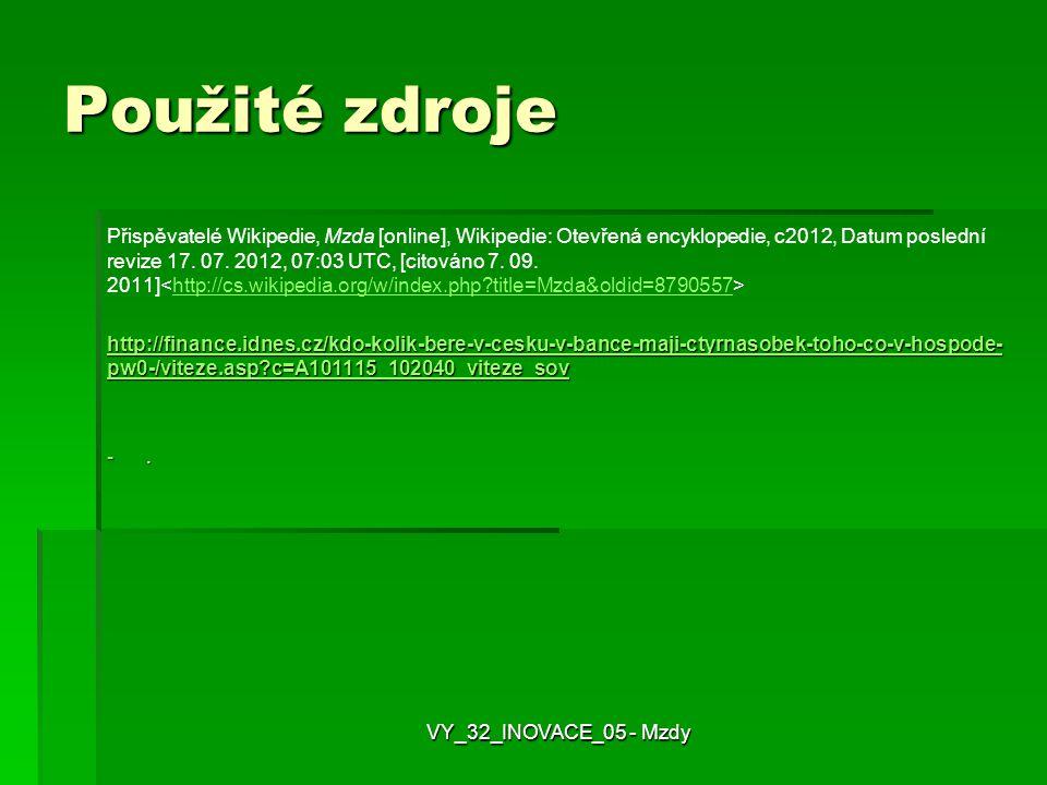Použité zdroje Přispěvatelé Wikipedie, Mzda [online], Wikipedie: Otevřená encyklopedie, c2012, Datum poslední revize 17.