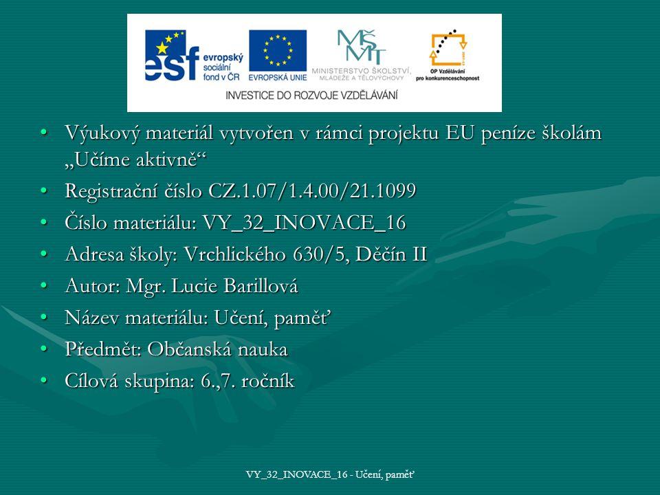 """Výukový materiál vytvořen v rámci projektu EU peníze školám """"Učíme aktivně Výukový materiál vytvořen v rámci projektu EU peníze školám """"Učíme aktivně Registrační číslo CZ.1.07/1.4.00/21.1099Registrační číslo CZ.1.07/1.4.00/21.1099 Číslo materiálu: VY_32_INOVACE_16Číslo materiálu: VY_32_INOVACE_16 Adresa školy: Vrchlického 630/5, Děčín IIAdresa školy: Vrchlického 630/5, Děčín II Autor: Mgr."""