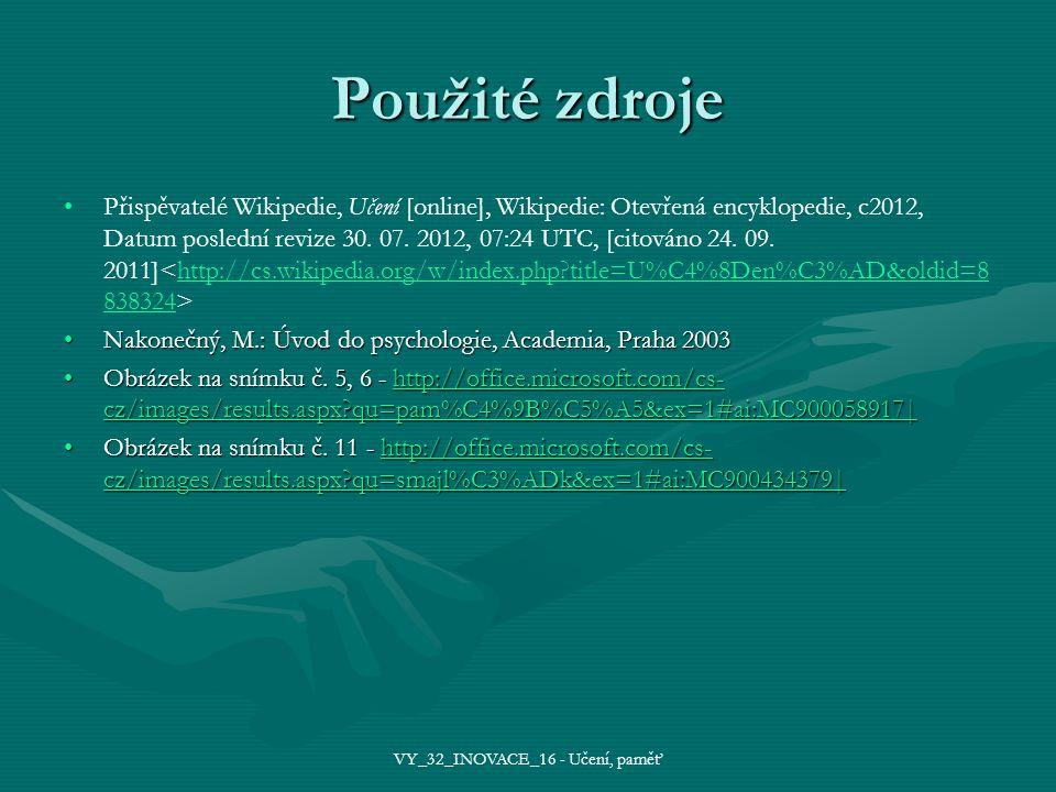 Použité zdroje Přispěvatelé Wikipedie, Učení [online], Wikipedie: Otevřená encyklopedie, c2012, Datum poslední revize 30.