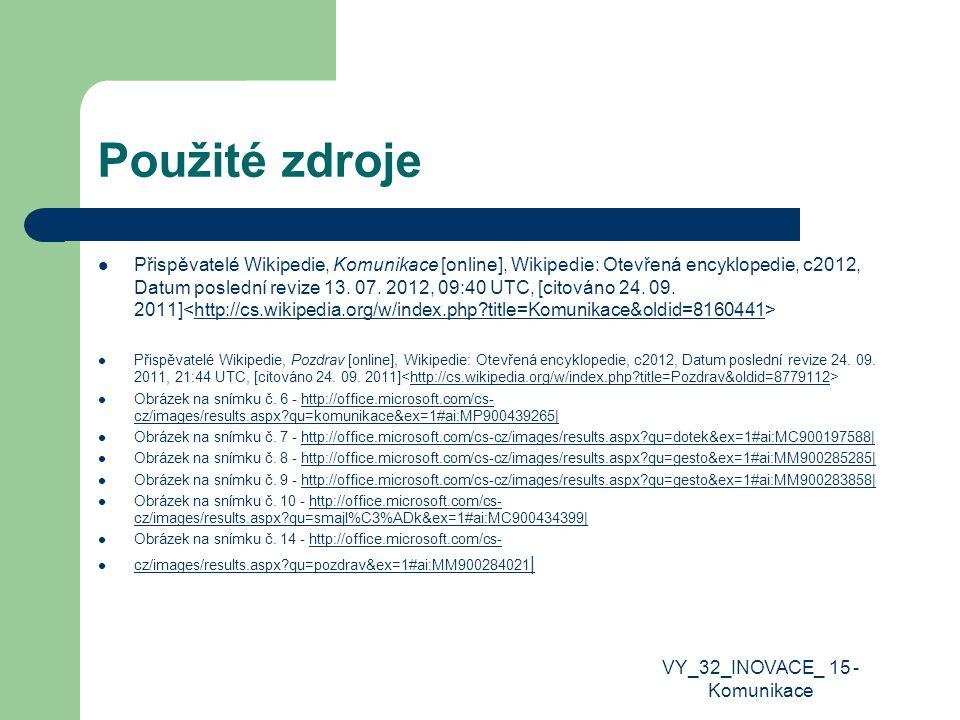Použité zdroje Přispěvatelé Wikipedie, Komunikace [online], Wikipedie: Otevřená encyklopedie, c2012, Datum poslední revize 13. 07. 2012, 09:40 UTC, [c