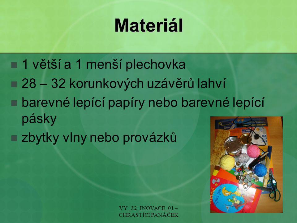 Materiál 1 větší a 1 menší plechovka 28 – 32 korunkových uzávěrů lahví barevné lepící papíry nebo barevné lepící pásky zbytky vlny nebo provázků VY_32_INOVACE_01 – CHRASTÍCÍ PANÁČEK