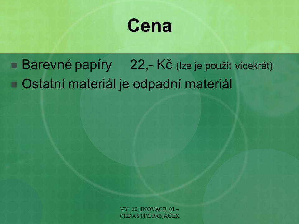 Cena Barevné papíry22,- Kč (lze je použít vícekrát) Ostatní materiál je odpadní materiál VY_32_INOVACE_01 – CHRASTÍCÍ PANÁČEK