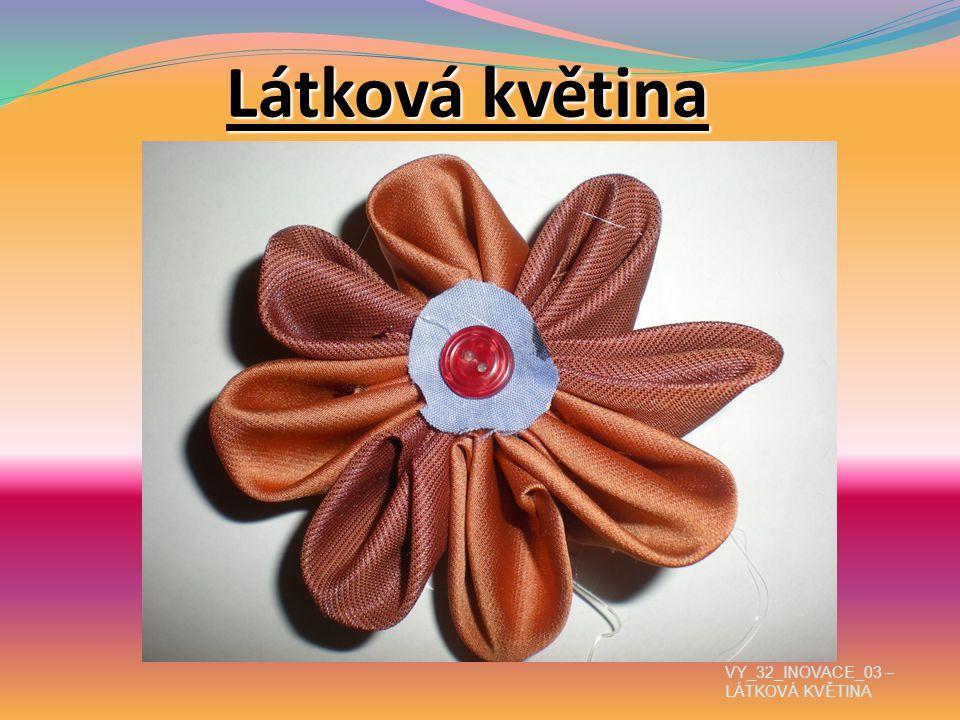 Látková květina VY_32_INOVACE_03 – LÁTKOVÁ KVĚTINA