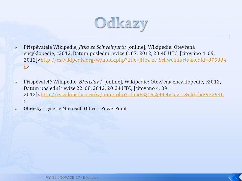  Přispěvatelé Wikipedie, Jitka ze Schweinfurtu [online], Wikipedie: Otevřená encyklopedie, c2012, Datum poslední revize 8. 07. 2012, 23:45 UTC, [cito