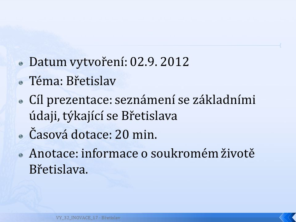  Datum vytvoření: 02.9. 2012  Téma: Břetislav  Cíl prezentace: seznámení se základními údaji, týkající se Břetislava  Časová dotace: 20 min.  Ano