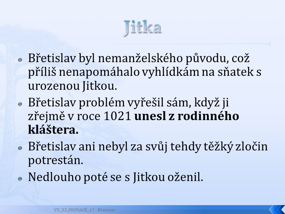  Jitka svému muži porodila pět synů: Spytihněva, Vratislava, Konráda, Jaromíra a Otu.