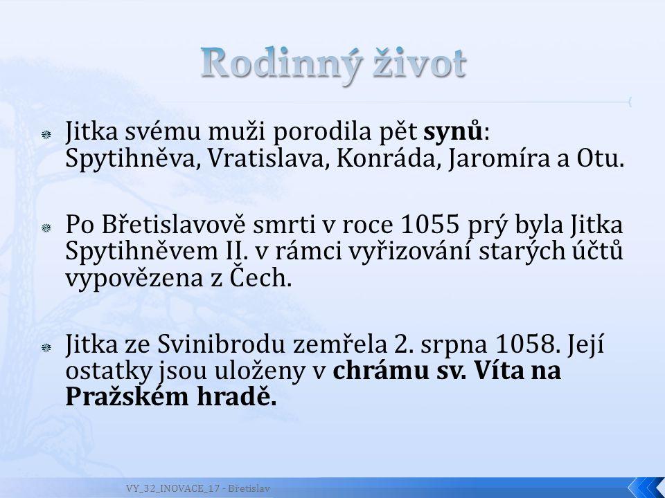  Jitka svému muži porodila pět synů: Spytihněva, Vratislava, Konráda, Jaromíra a Otu.  Po Břetislavově smrti v roce 1055 prý byla Jitka Spytihněvem