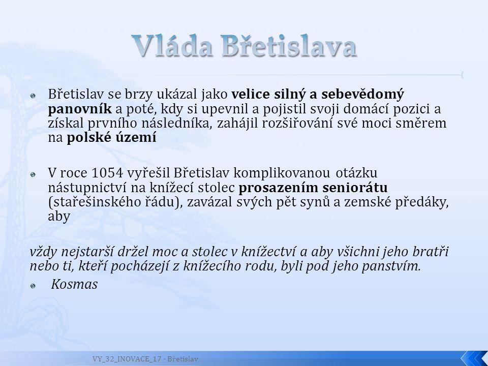  Přezdívaný kronikářem Kosmou český Achilles  Doba vlády 1034–1055  Břetislav byl syn knížete Oldřicha a jeho ženy Boženy.