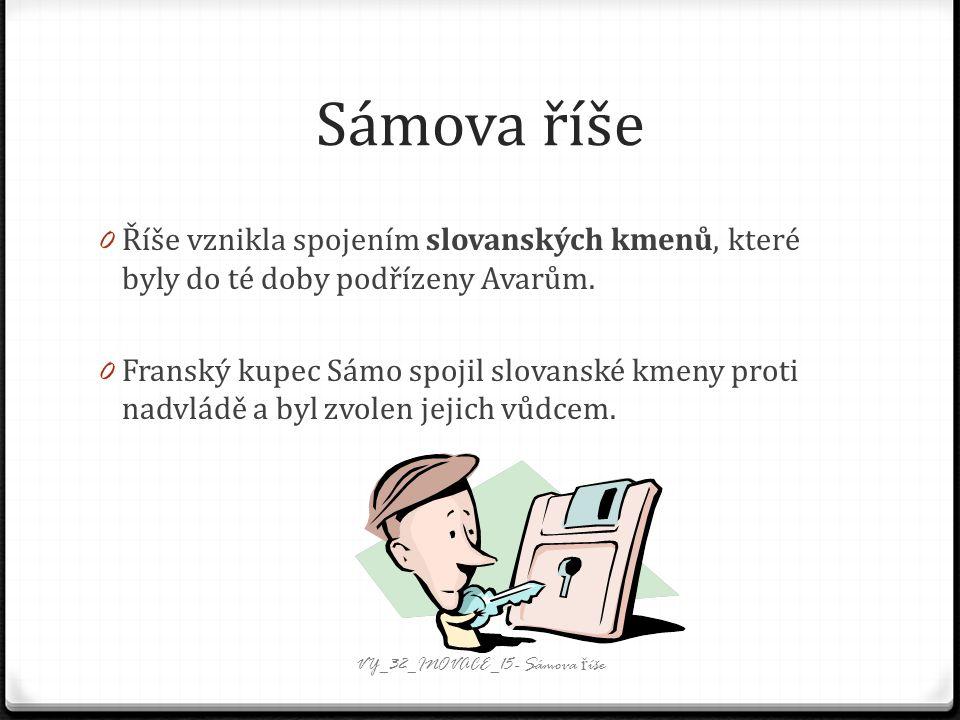 Sámova říše 0 Říše vznikla spojením slovanských kmenů, které byly do té doby podřízeny Avarům.