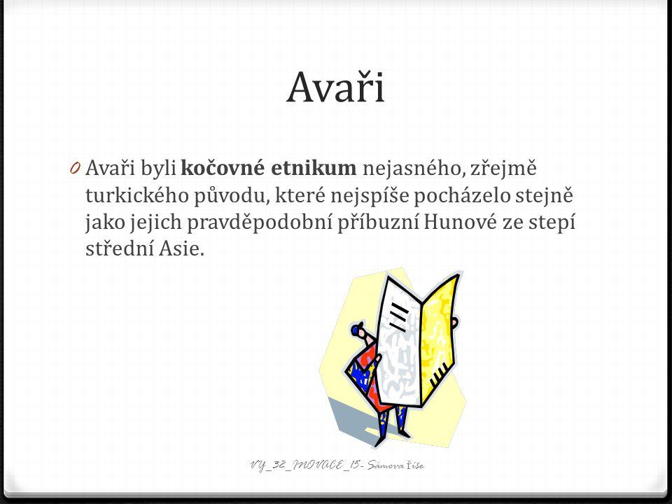 Avaři 0 Avaři byli kočovné etnikum nejasného, zřejmě turkického původu, které nejspíše pocházelo stejně jako jejich pravděpodobní příbuzní Hunové ze stepí střední Asie.